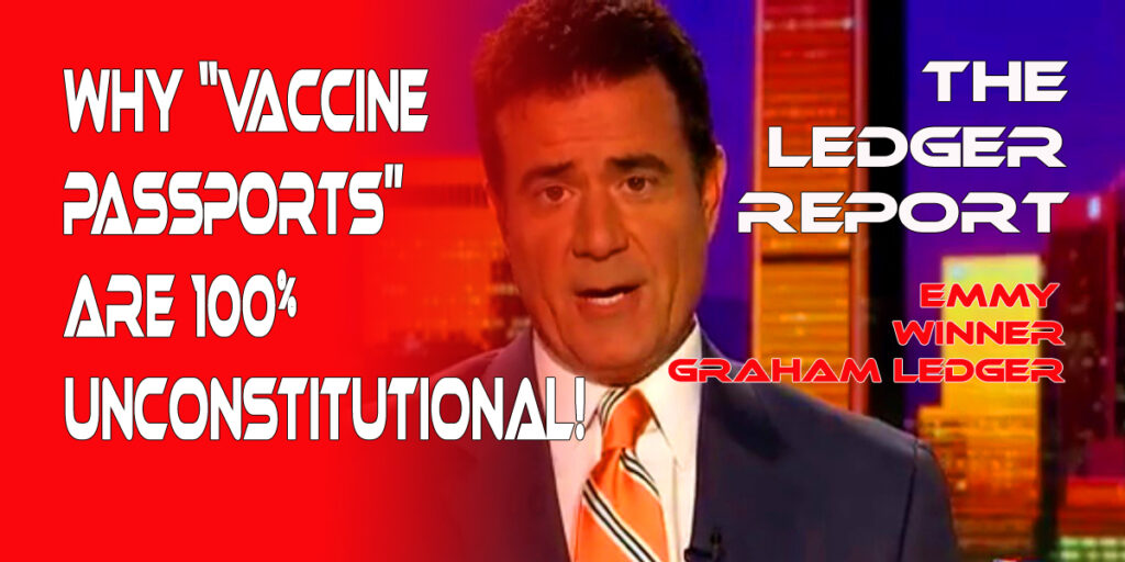 "Why ""Vaccine Passports"" are 100% UNCONSTITUTIONAL – Ledger Report 1116"