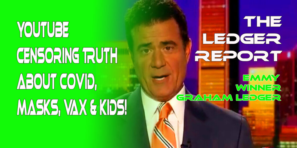 YouTube Censoring Truth about Covid, Vaccines, Masks & Children! Ledger Report 1117