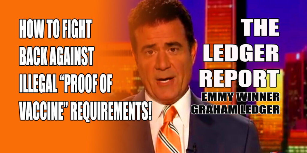"""How to Fight Back Against Illegal """"Proof of Vaccine"""" Requirements – Ledger Report 1131"""