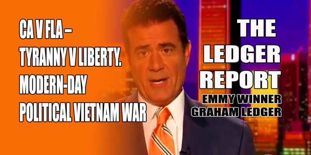 CA v FLA: Tyranny v Liberty. Modern-day Political Vietnam War – Ledger Report 1133
