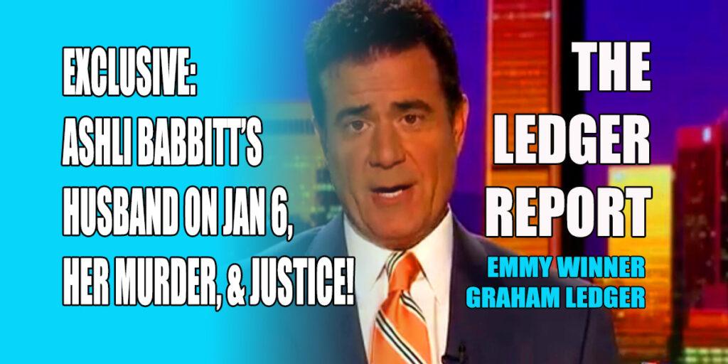 Exclusive: Ashli Babbitt's Husband on Jan 6, Her Murder, & Justice! Ledger Report 1134