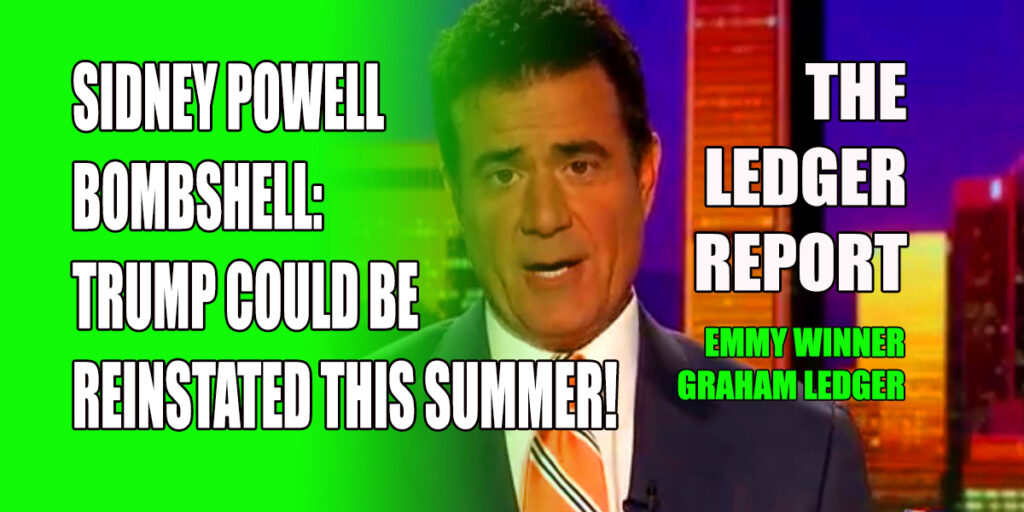 Sidney Powell Exclusive Bombshell– Trump Could Be Reinstated This Summer! Ledger Report 1136