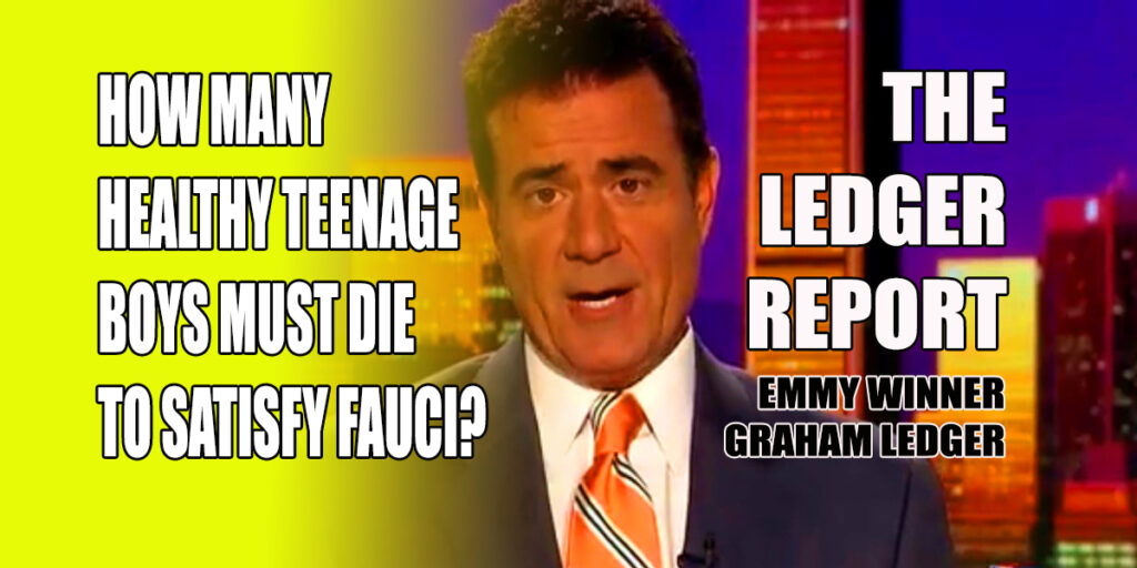 How Many Healthy Teenage Boys Must Die to Satisfy Fauci? Ledger Report 1137