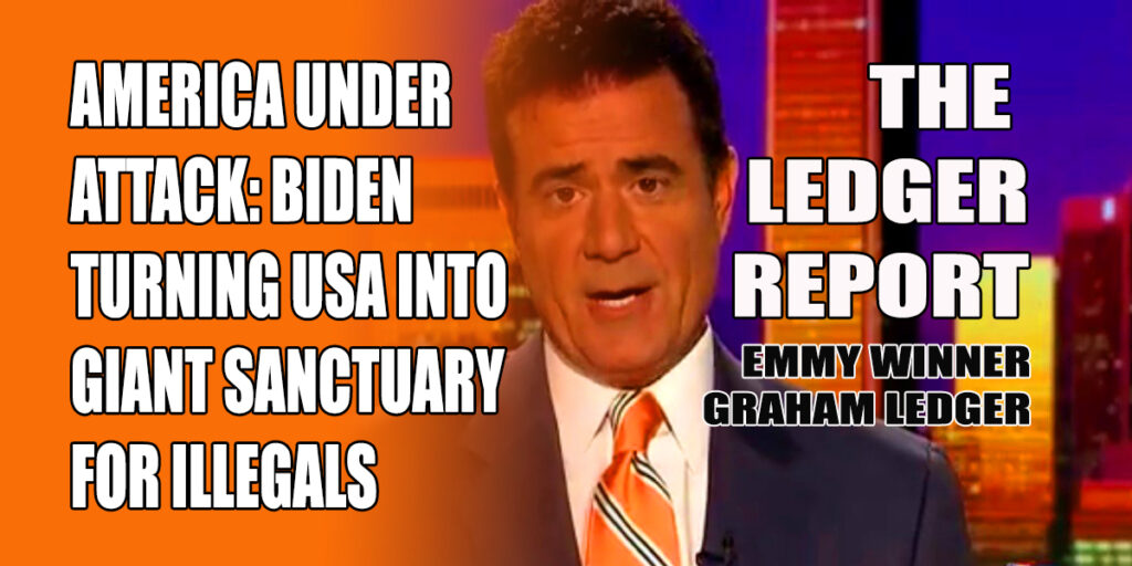 America Under Attack: Biden Turning USA Into One, Giant Sanctuary for Illegals – Ledger Report 1140
