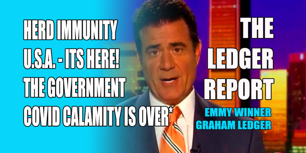 Herd Immunity USA – It's Here! The Government COVID Calamity Is Over* – Ledger Report 1155