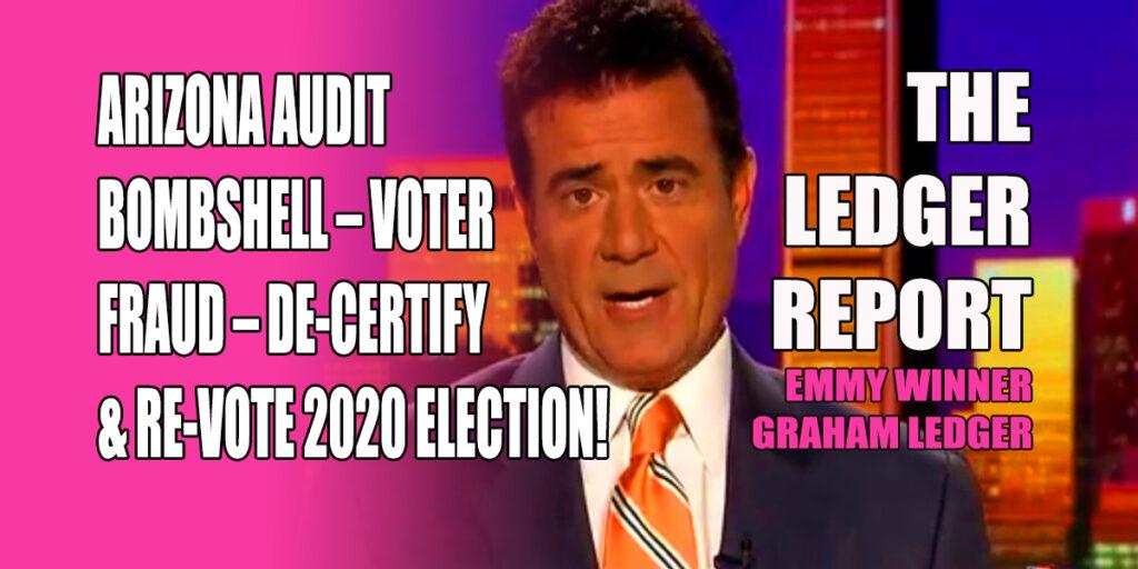 Arizona Audit Bombshell – Voter Fraud – De-Certify & Re-Vote 2020 Election! Ledger Report 1161