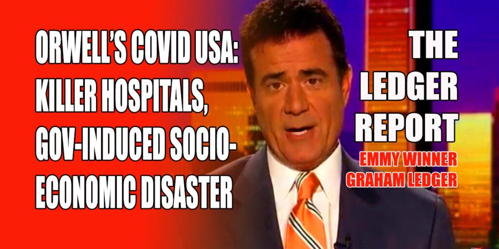 Orwell's Covid USA! Killer Hospitals, Gov-Induced Socio-Economic Disaster – Ledger Report 1163