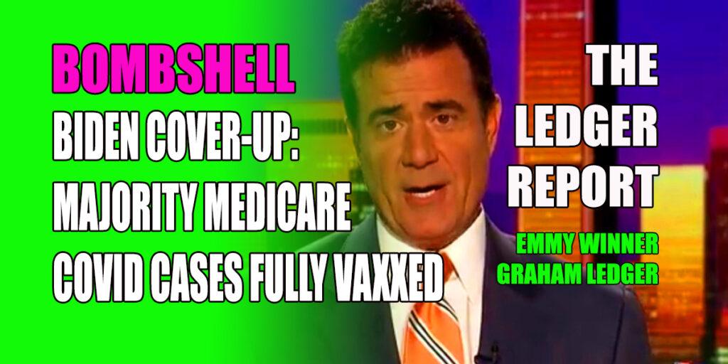 Bombshell Biden Cover-up: Majority Medicare Covid Cases Fully Vaxxed – Ledger Report 1164